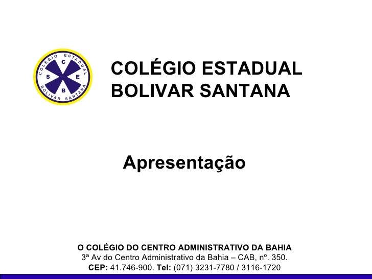 O COLÉGIO DO CENTRO ADMINISTRATIVO DA BAHIA 3ª Av do Centro Administrativo da Bahia – CAB, nº. 350. CEP:  41.746-900.  Tel...