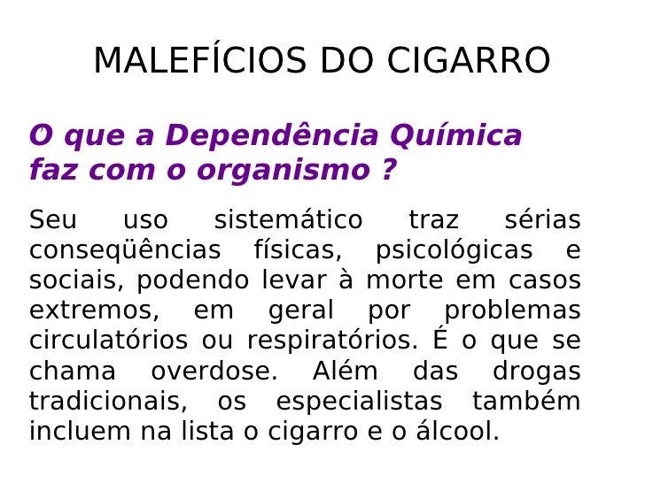 MALEFÍCIOS DO CIGARRO )   O que a Dependência Química faz com o organismo ? Seu uso sistemático traz sérias conseqüências ...