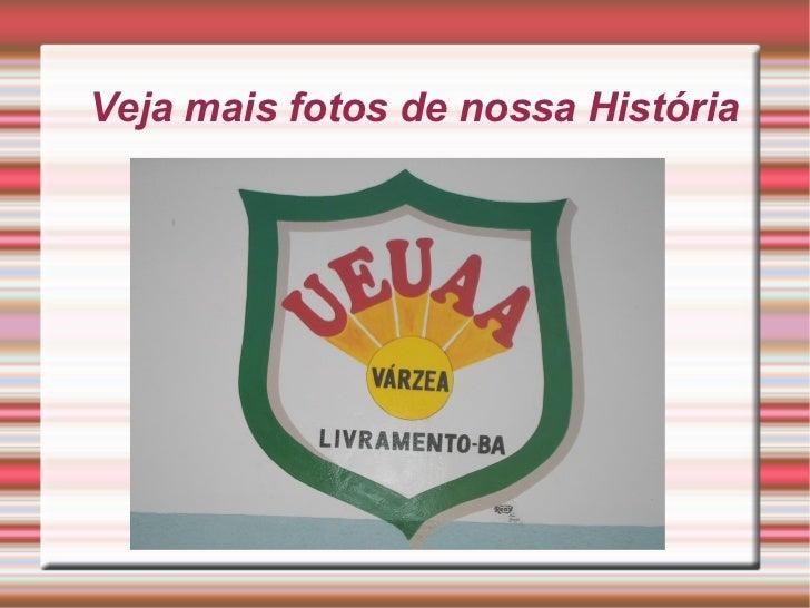 Veja mais fotos de nossa História