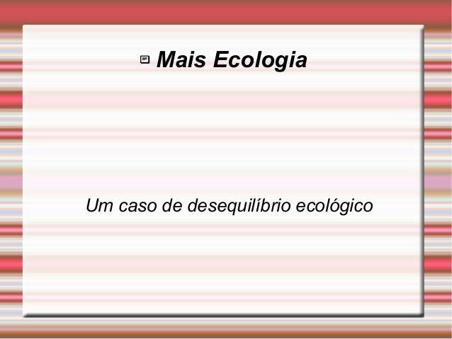  Mais Ecologia Um caso de desequilíbrio ecológico