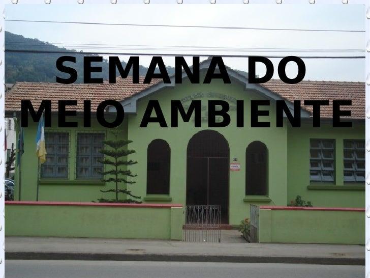 <ul><ul><li>SEMANA DO MEIO AMBIENTE  </li></ul></ul>