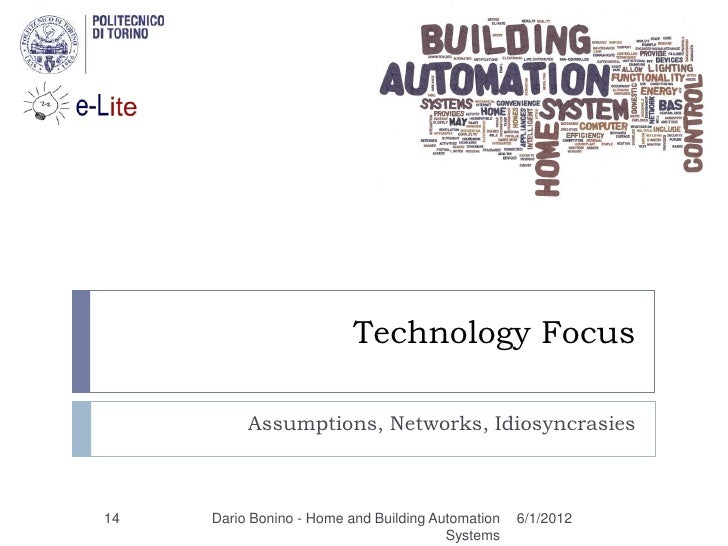 Technology Focus          Assumptions, Networks, Idiosyncrasies14   Dario Bonino - Home and Building Automation   6/1/2012...