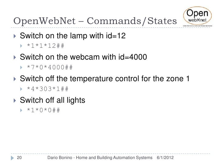 OpenWebNet – Commands/States    Switch on the lamp with id=12        *1*1*12##    Switch on the webcam with id=4000    ...