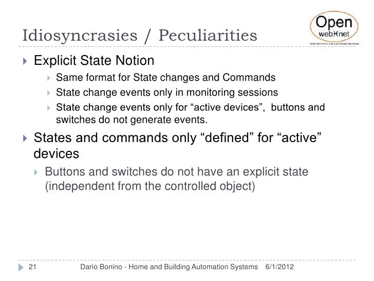 Idiosyncrasies / Peculiarities    Explicit State Notion            Same format for State changes and Commands          ...
