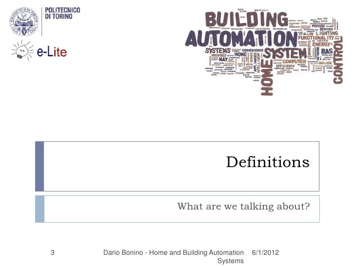 Definitions                          What are we talking about?3   Dario Bonino - Home and Building Automation   6/1/2012 ...