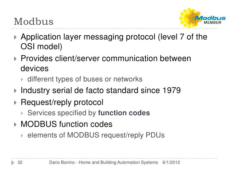 Modbus    Application layer messaging protocol (level 7 of the     OSI model)    Provides client/server communication be...