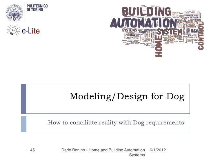 Modeling/Design for Dog     How to conciliate reality with Dog requirements45       Dario Bonino - Home and Building Autom...
