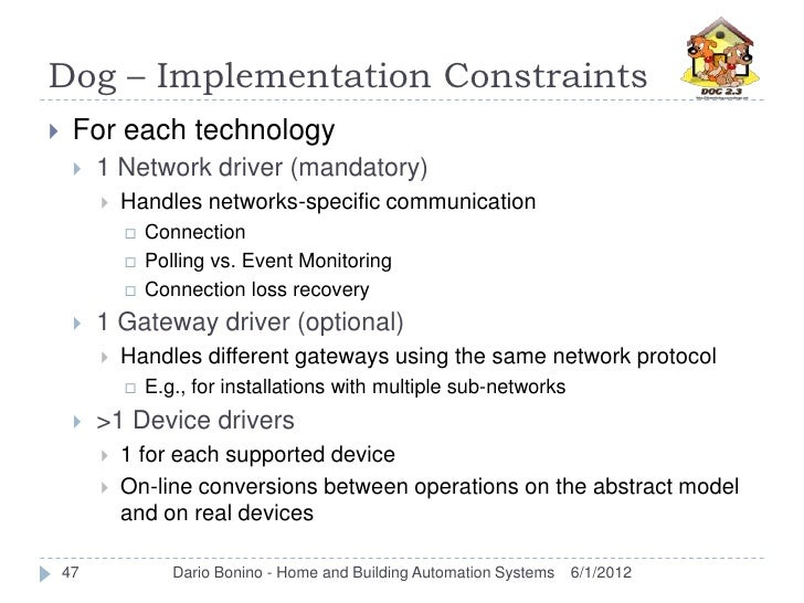 Dog – Implementation Constraints    For each technology        1 Network driver (mandatory)            Handles networks...