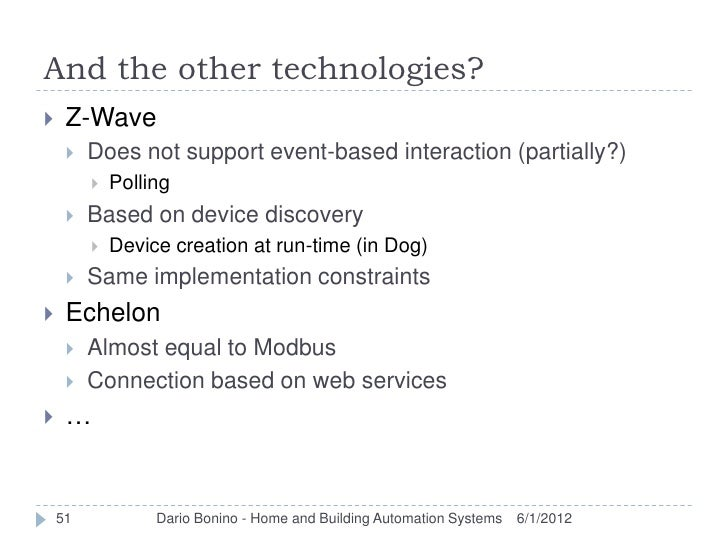 And the other technologies?    Z-Wave        Does not support event-based interaction (partially?)            Polling  ...