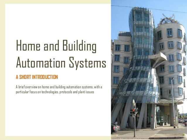 Home and Building Automation Systems A SHORT INTRODUCTION A brief overview on home and building automation systems, with a...