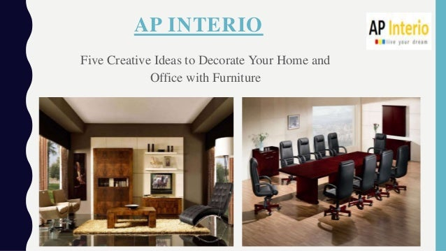 AP INTERIO Five Creative Ideas To Decorate Your Home And Office With  Furniture ...