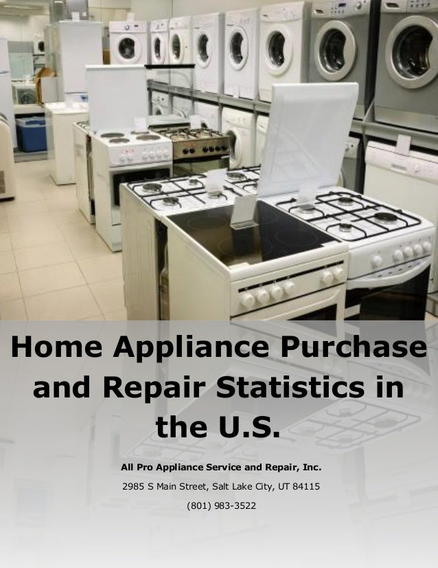 Home Appliance Purchase and Repair Statistics in the U.S. All Pro Appliance Service and Repair, Inc. 2985 S Main Street, S...