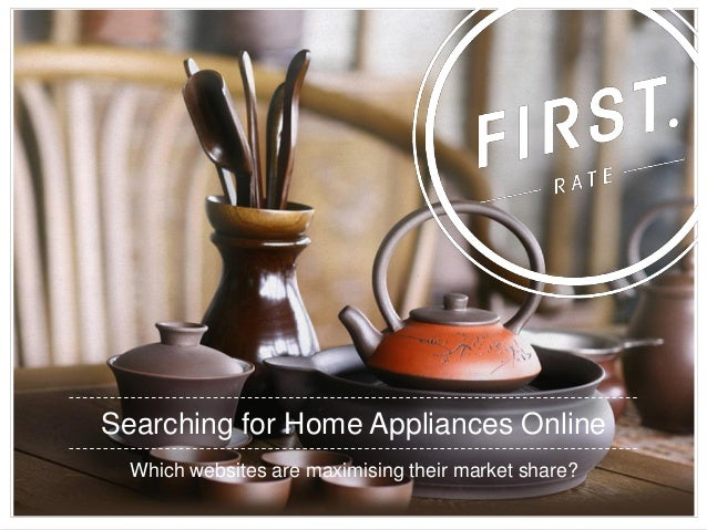 Searching for Home Appliances Online Which websites are maximising their market share?