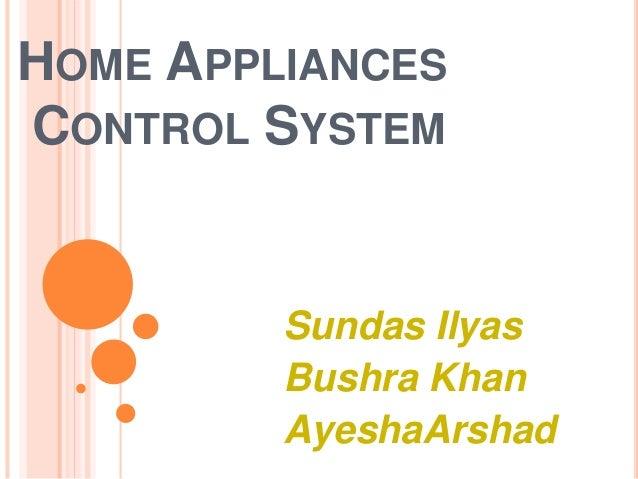 HOME APPLIANCES  CONTROL SYSTEM  Sundas Ilyas  Bushra Khan  AyeshaArshad