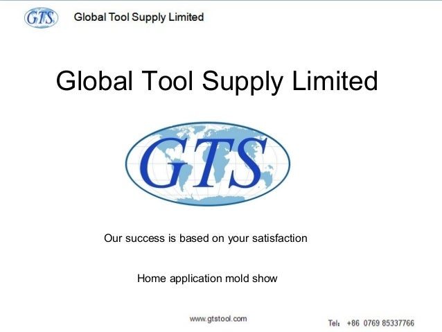 Global Tool Supply Limited Our success is based on your satisfaction Home application mold show