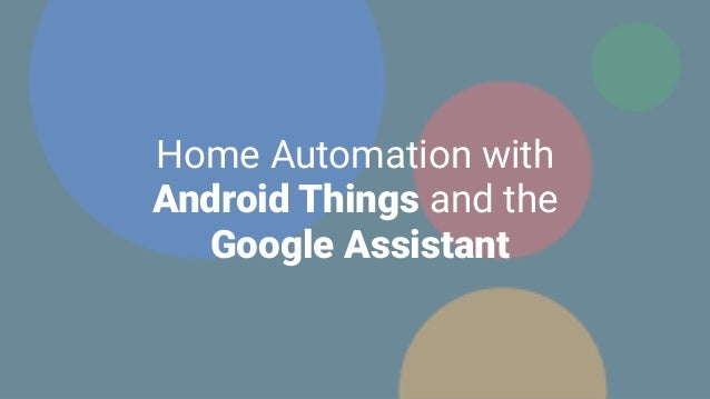 Home Automation with Android Things and the Google Assistant
