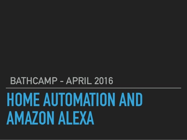 HOME AUTOMATION AND AMAZON ALEXA BATHCAMP - APRIL 2016