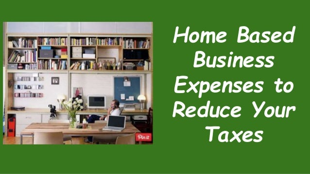 Home Based Business Expenses to Reduce Your Taxes