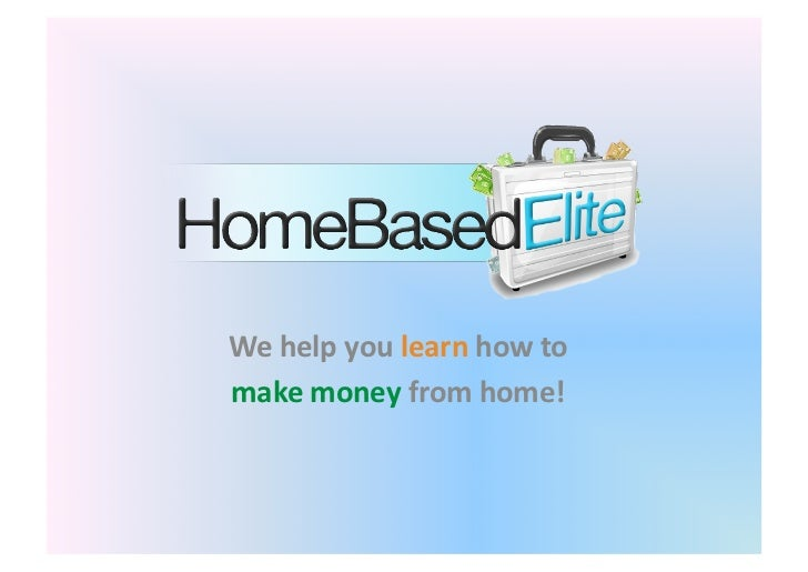 We	  help	  you	  learn	  how	  to	  	  make	  money	  from	  home!