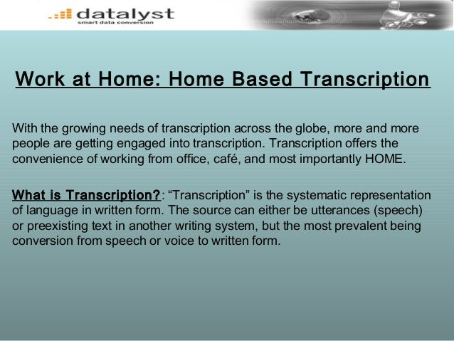 Work at Home: Home Based TranscriptionWith the growing needs of transcription across the globe, more and morepeople are ge...