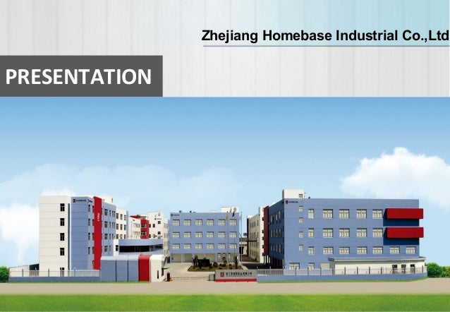 PRESENTATION Zhejiang Homebase Industrial Co.,Ltd