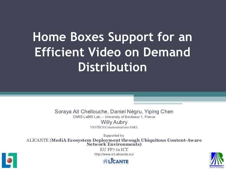 Home Boxes Support for an Efficient Video on Demand Distribution Soraya Ait Chellouche, Daniel Négru, Yiping Chen CNRS LaB...