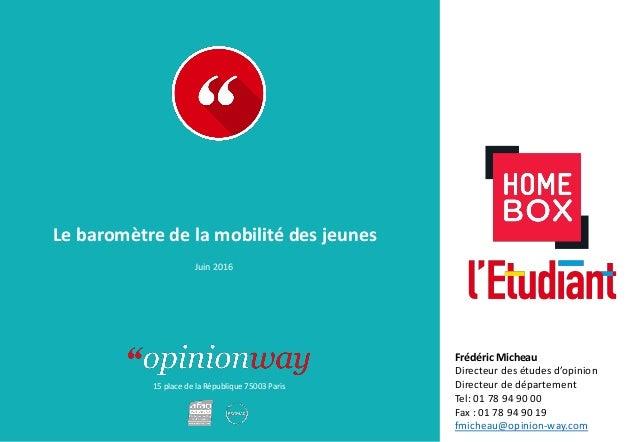 15 place de la République 75003 Paris À : De : Le baromètre de la mobilité des jeunes Juin 2016 Frédéric Micheau Directeur...