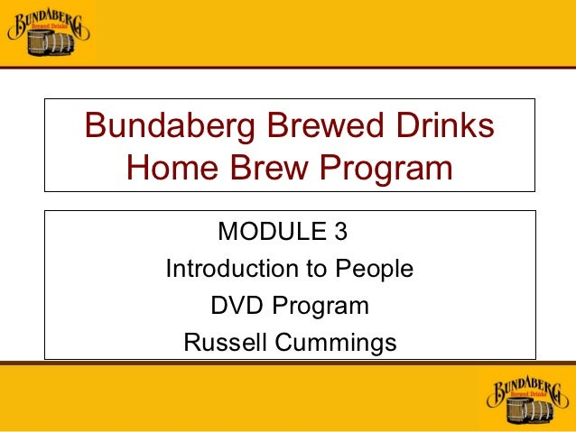 Bundaberg Brewed Drinks  Home Brew Program         MODULE 3    Introduction to People         DVD Program      Russell Cum...