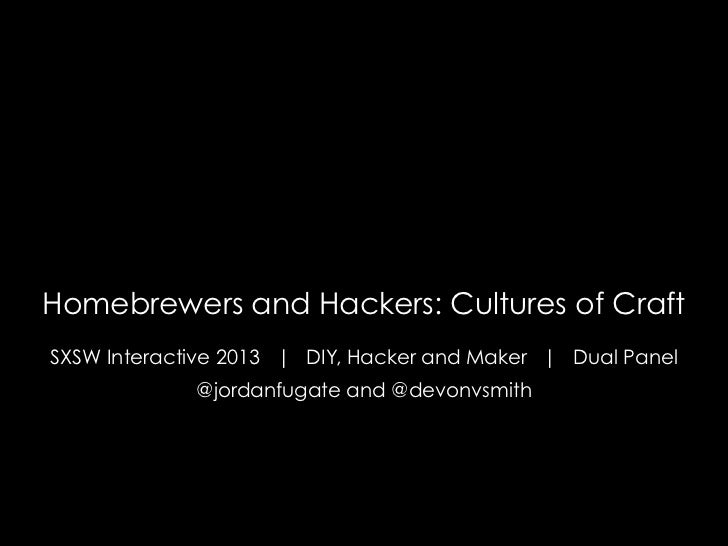Homebrewers and Hackers: Cultures of CraftSXSW Interactive 2013 | DIY, Hacker and Maker | Dual Panel             @jordanfu...