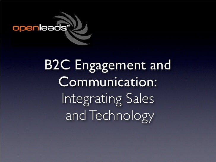 B2C Engagement and  Communication:  Integrating Sales   and Technology