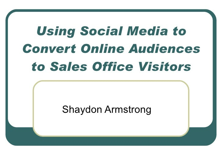 Using Social Media to Convert Online Audiences to Sales Office Visitors for the Real Estate Market