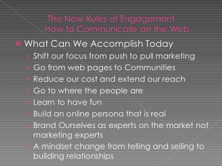 <ul><li>What Can We Accomplish Today </li></ul><ul><ul><li>Shift our focus from push to pull marketing </li></ul></ul><ul>...