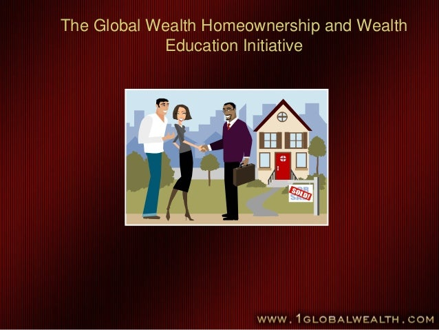 1 The Global Wealth Homeownership and Wealth Education Initiative