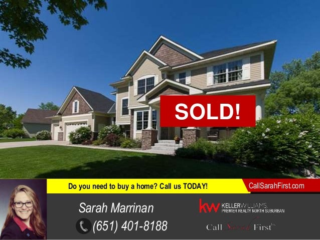 (651) 401-8188 Do you need to buy a home? Call us TODAY! CallSarahFirst.com COMING SOON!SOLD! Sarah Marrinan