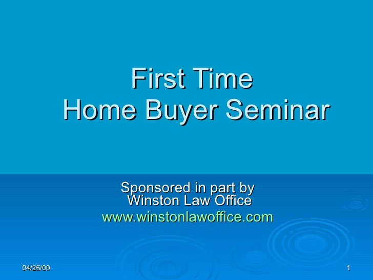 Sponsored in part by  Winston Law Office www.winstonlawoffice.com   First Time  Home Buyer Seminar 06/09/09