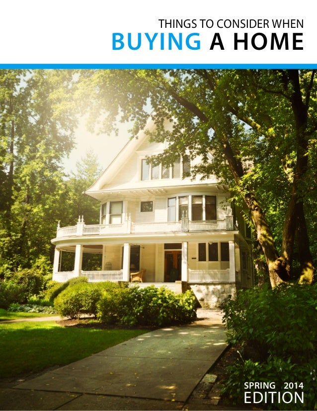 THINGS TO CONSIDER WHEN BUYING A HOME edition SPRING 2014