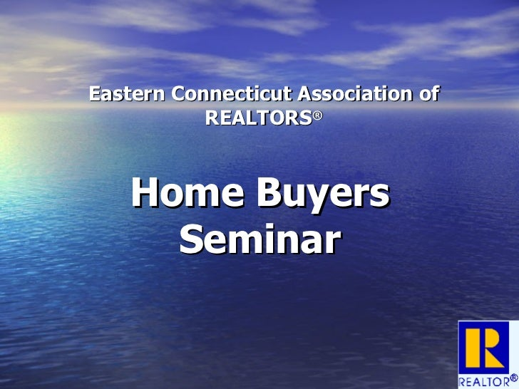 Eastern Connecticut Association of REALTORS ® Home Buyers Seminar