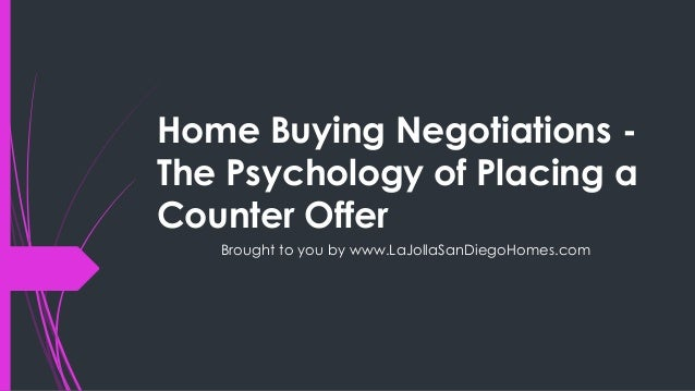 Home Buying Negotiations -The Psychology of Placing aCounter Offer   Brought to you by www.LaJollaSanDiegoHomes.com
