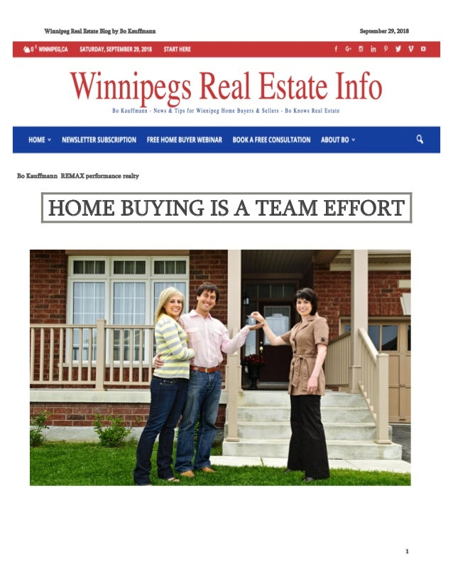 Winnipeg Real Estate Blog by Bo Kauffmann September 29, 2018 1 HOME BUYING IS A TEAM EFFORT Bo Kauffmann REMAX performance...