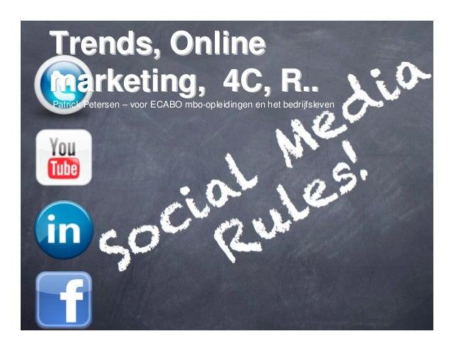 Trends, Onlinemarketing, 4C, R..Patrick Petersen – voor ECABO mbo-opleidingen en het bedrijfsleven16 juni 2011            ...