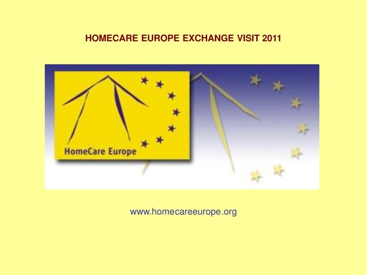 HOMECARE EUROPE EXCHANGE VISIT 2011        www.homecareeurope.org