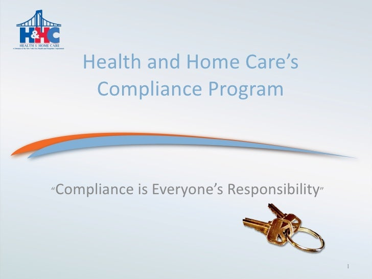 """Health and Home Care's Compliance Program   """" Compliance is Everyone's Responsibility """""""
