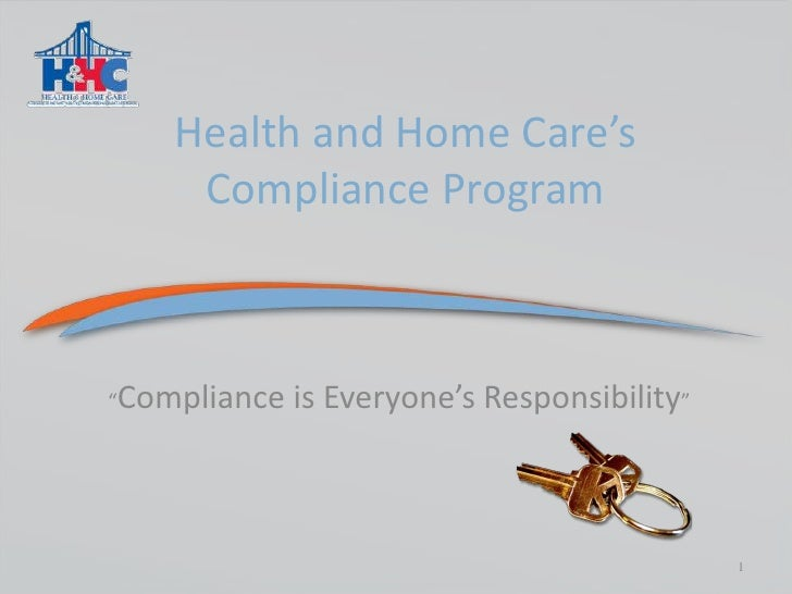 """Health and Home Care's Compliance Program<br />""""Compliance is Everyone's Responsibility""""<br />1<br />"""