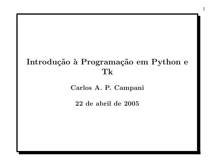 1     Introdu¸˜o ` Programa¸˜o em Python e        ca a          ca                  Tk          Carlos A. P. Campani      ...