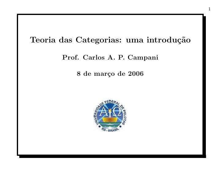 1     Teoria das Categorias: uma introdu¸˜o                                   ca         Prof. Carlos A. P. Campani       ...
