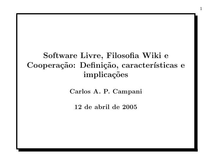1        Software Livre, Filosofia Wiki e Coopera¸˜o: Defini¸˜o, caracter´        ca         ca          ısticas e          ...