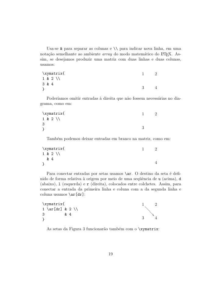 Usa-se  para separar as colunas e  para indicar nova linha, em uma nota¸ao semelhante ao ambiente array do modo matem´tico...