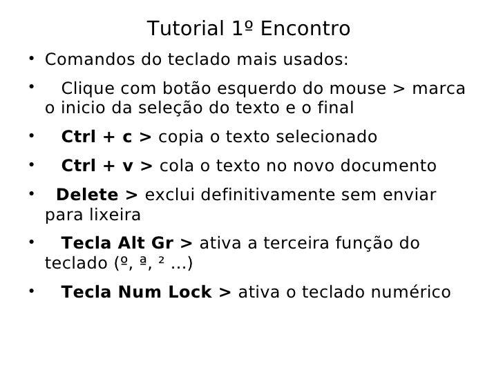 <ul><li>Tutorial1ºEncontro  </li></ul><ul><li>Comandos do teclado mais usados:  </li></ul><ul><li>Clique com botão esque...