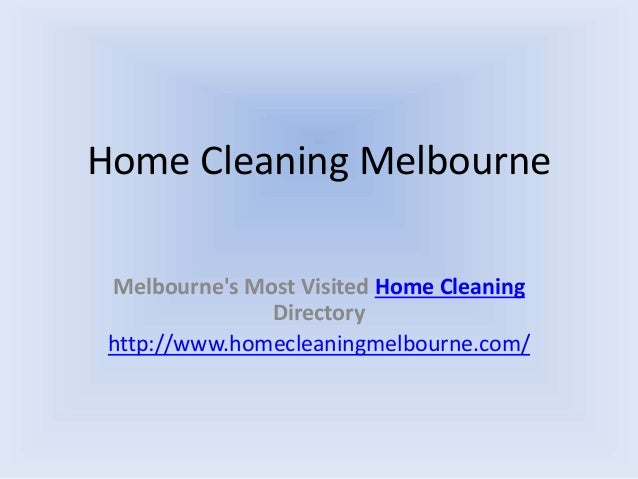 Home Cleaning Melbourne Melbourne's Most Visited Home Cleaning Directory http://www.homecleaningmelbourne.com/