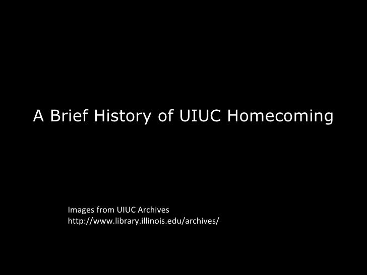A Brief History of UIUC Homecoming Images from UIUC Archives http://www.library.illinois.edu/archives/